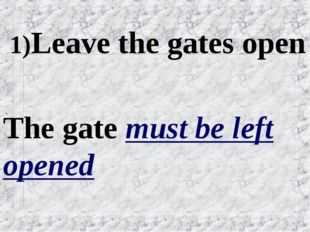 1)Leave the gates open The gate must be left opened