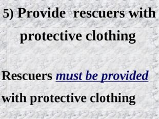 5) Provide rescuers with protective clothing Rescuers must be provided with p