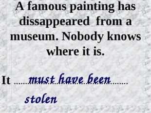 A famous painting has dissappeared from a museum. Nobody knows where it is. m