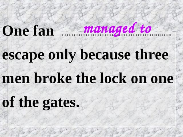 One fan …………………………………....….. escape only because three men broke the lock on...