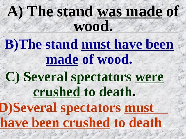 A) The stand was made of wood. B)The stand must have been made of wood. C) Se...
