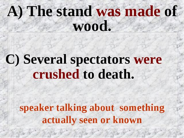 A) The stand was made of wood. C) Several spectators were crushed to death. s...