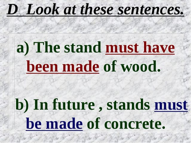 D Look at these sentences. a) The stand must have been made of wood. b) In fu...