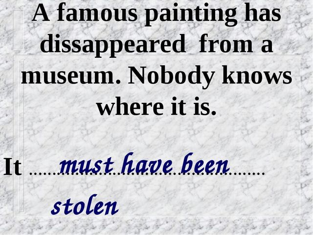 A famous painting has dissappeared from a museum. Nobody knows where it is. m...