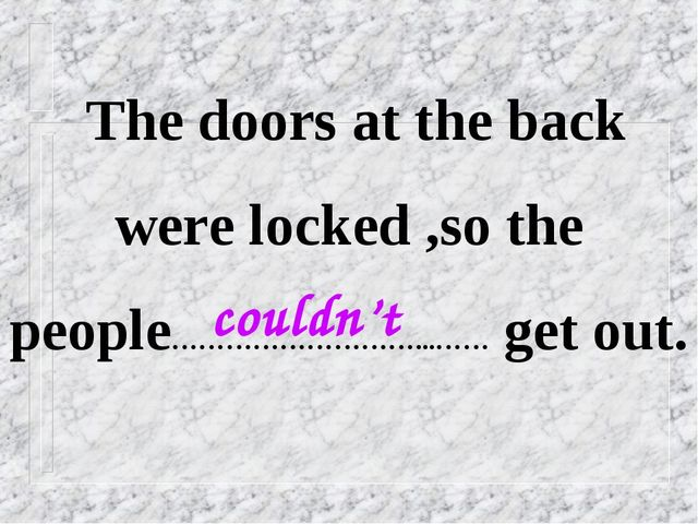 The doors at the back were locked ,so the people………………………...…… get out. coul...