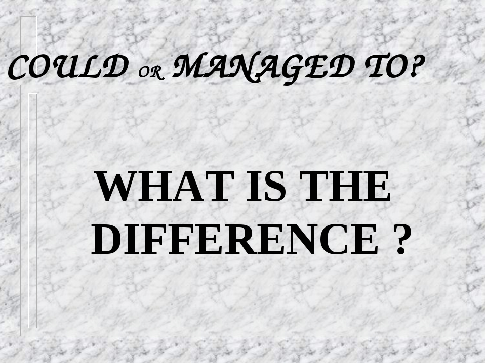COULD OR MANAGED TO? WHAT IS THE DIFFERENCE ?