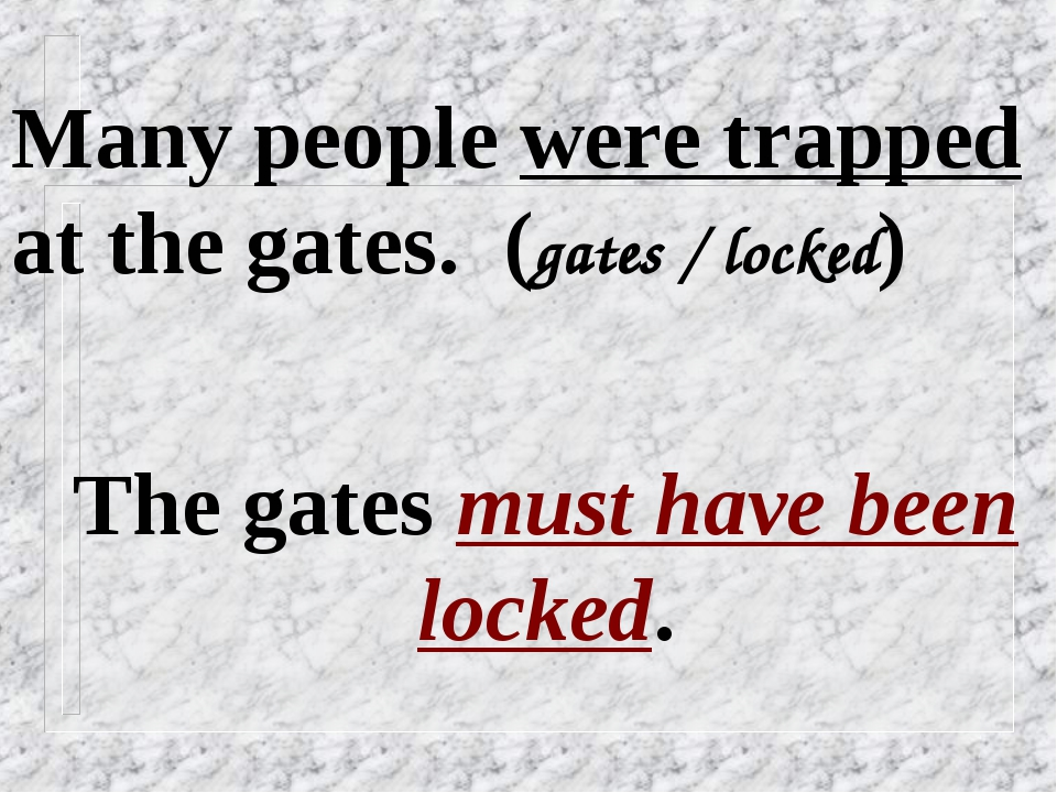 Many people were trapped at the gates. (gates / locked) The gates must have b...