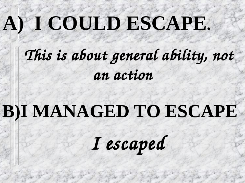 A) I COULD ESCAPE. B)I MANAGED TO ESCAPE I escaped This is about general abil...