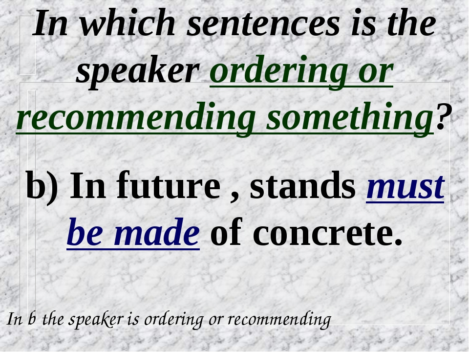 In which sentences is the speaker ordering or recommending something? b) In f...