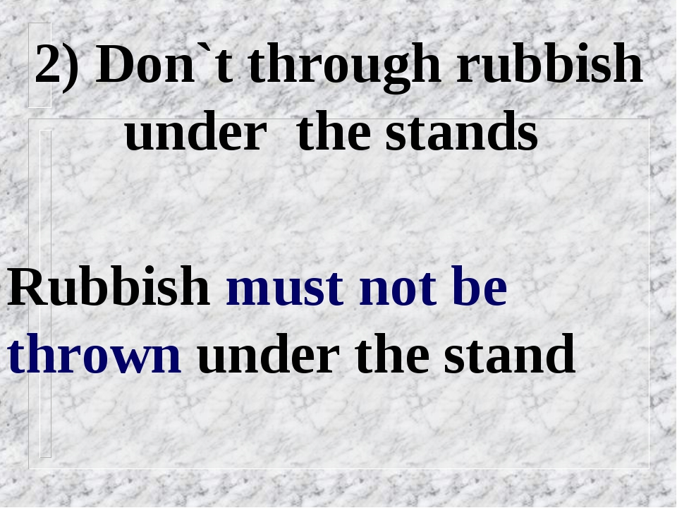 2) Don`t through rubbish under the stands Rubbish must not be thrown under th...