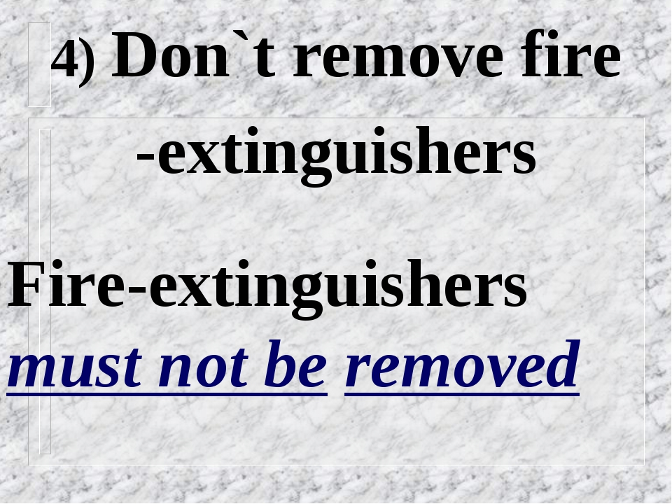 4) Don`t remove fire -extinguishers Fire-extinguishers must not be removed