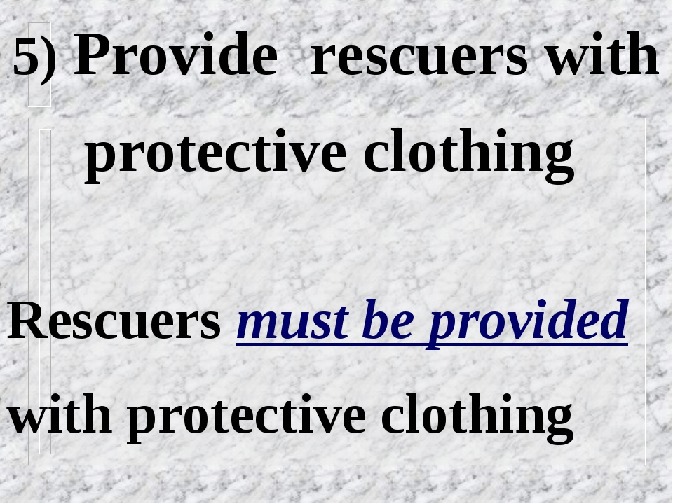 5) Provide rescuers with protective clothing Rescuers must be provided with p...