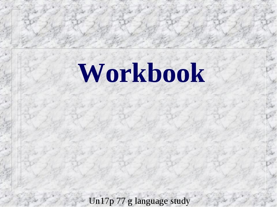 Workbook Un17p 77 g language study