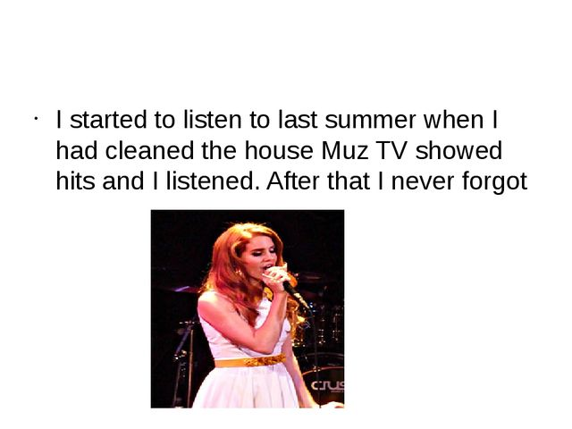 I started to listen to last summer when I had cleaned the house Muz TV showe...