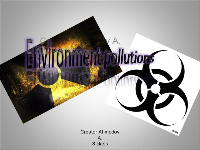 Creator Ahmedov A. Creator Ahmedov A. 8 class