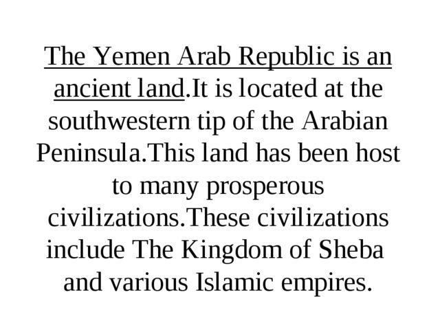The Yemen Arab Republic is an ancient land.It is located at the southwestern...