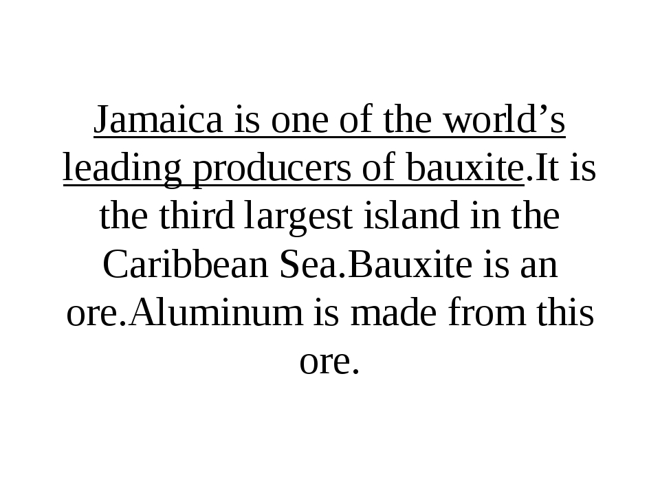 Jamaica is one of the world's leading producers of bauxite.It is the third la...