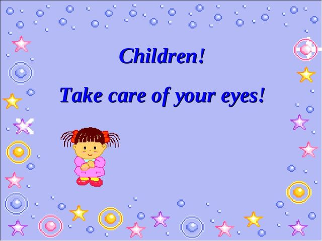 Children! Take care of your eyes!