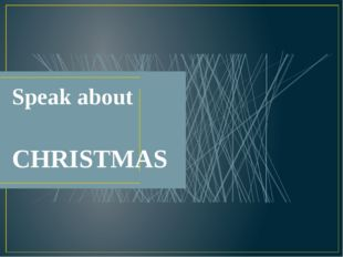 Speak about CHRISTMAS