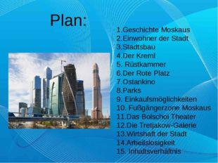 Plan: 1.Geschichte Moskaus 2.Einwohner der Stadt 3.Stadtsbau 4.Der Kreml 5. R