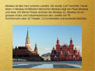 Moskau ist das Herz unseres Landes. Sie wurde 1147 errichtet. Heute leben in