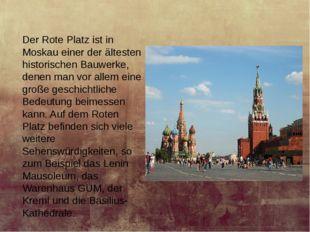 Der Rote Platz ist in Moskau einer der ältesten historischen Bauwerke, denen