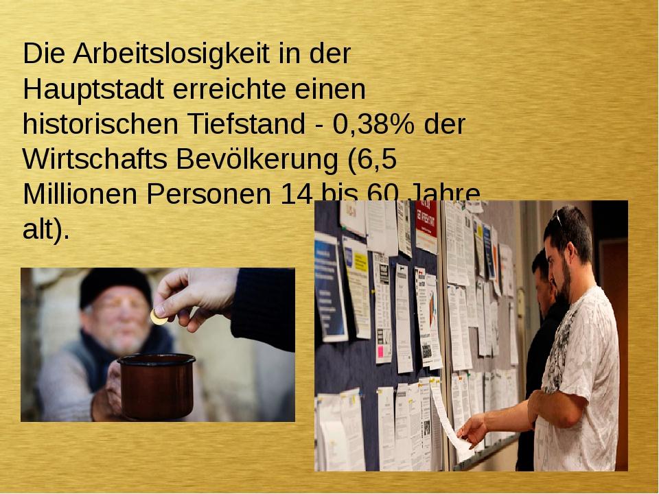 Die Arbeitslosigkeit in der Hauptstadt erreichte einen historischen Tiefstand...