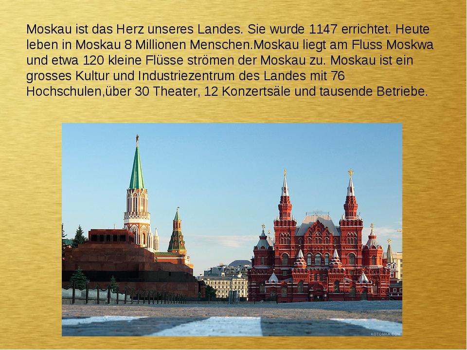 Moskau ist das Herz unseres Landes. Sie wurde 1147 errichtet. Heute leben in...