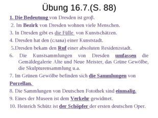 Übung 16.7.(S. 88) 1. Die Bedeutung von Dresden ist groβ. 2. Im Bezirk von Dr