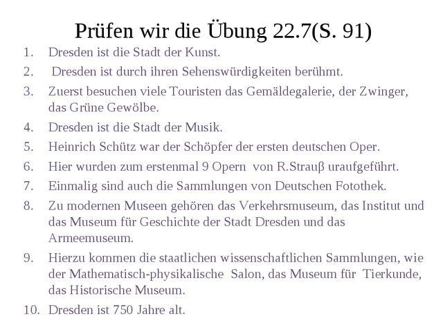 Prüfen wir die Übung 22.7(S. 91) Dresden ist die Stadt der Kunst. Dresden ist...