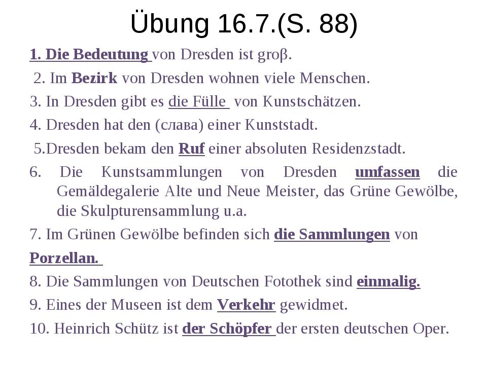 Übung 16.7.(S. 88) 1. Die Bedeutung von Dresden ist groβ. 2. Im Bezirk von Dr...