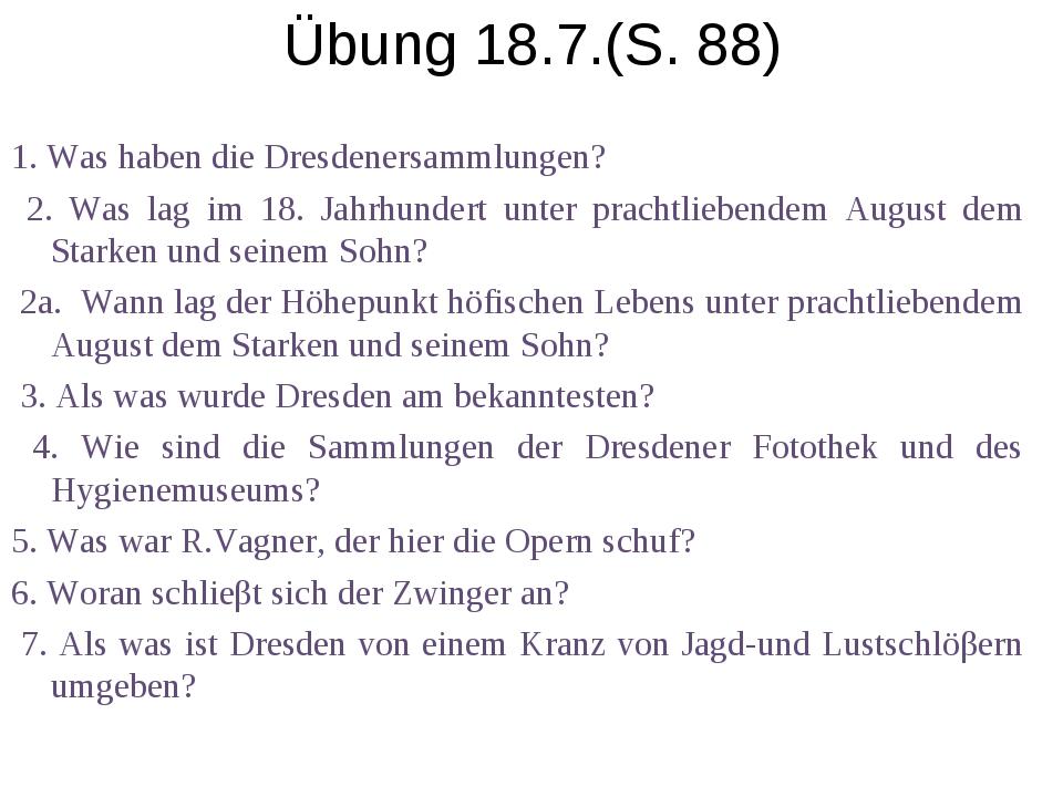 Übung 18.7.(S. 88) 1. Was haben die Dresdenersammlungen? 2. Was lag im 18. Ja...
