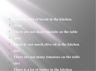 There is a lot of bread in the kitchen. (Yes) There are not many biscuits on