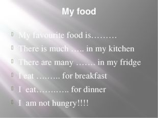 My food My favourite food is……… There is much ….. in my kitchen There are man