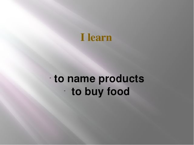 I learn to name products to buy food