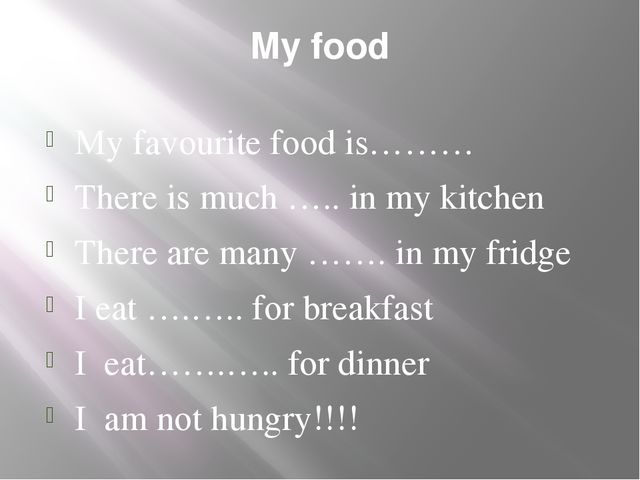 My food My favourite food is……… There is much ….. in my kitchen There are man...