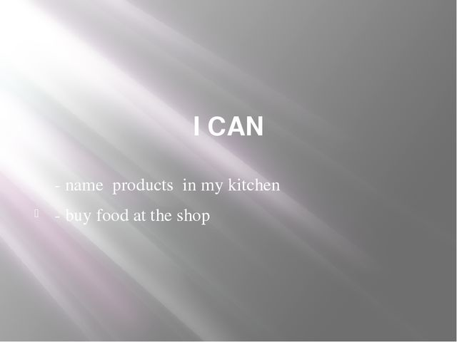 I CAN - name products in my kitchen - buy food at the shop