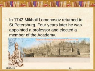 In 1742 Mikhail Lomonosov returned to St.Petersburg. Four years later he was