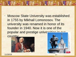 Moscow State University was established in 1755 by Mikhail Lomonosov. The un