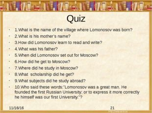 Quiz 1.What is the name of the village where Lomonosov was born? 2.What is hi