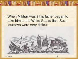 When Mikhail was 8 his father began to take him to the White Sea to fish. Su