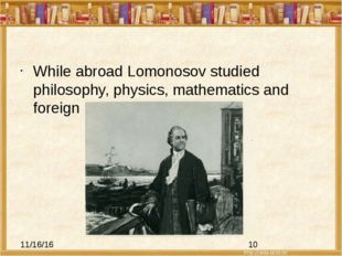 While abroad Lomonosov studied philosophy, physics, mathematics and foreign