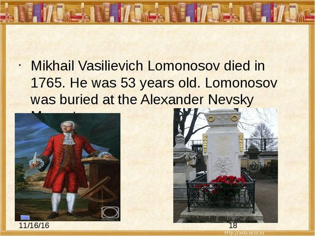 Mikhail Vasilievich Lomonosov died in 1765. He was 53 years old. Lomonosov w...