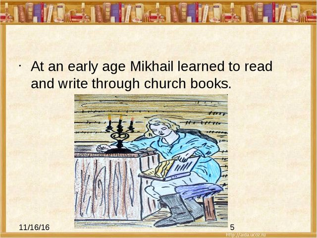 At an early age Mikhail learned to read and write through church books.