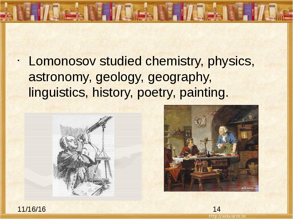 Lomonosov studied chemistry, physics, astronomy, geology, geography, linguis...
