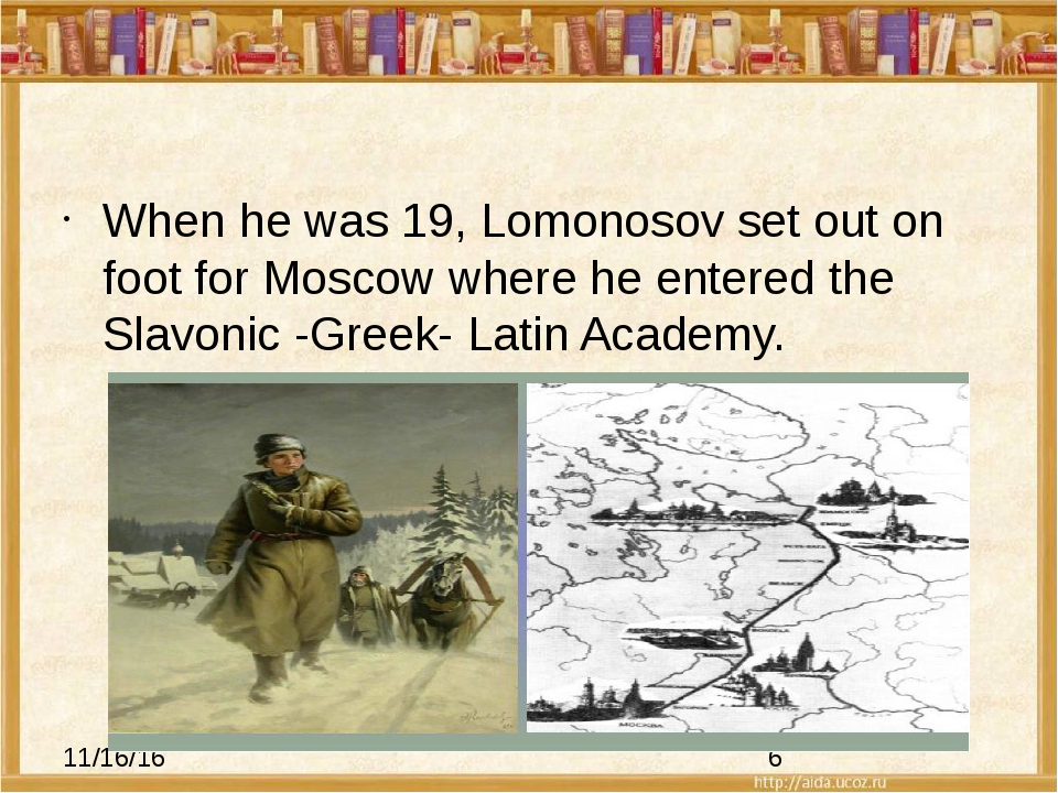 When he was 19, Lomonosov set out on foot for Moscow where he entered the Sl...