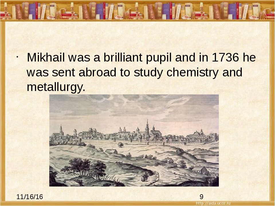 Mikhail was a brilliant pupil and in 1736 he was sent abroad to study chemis...