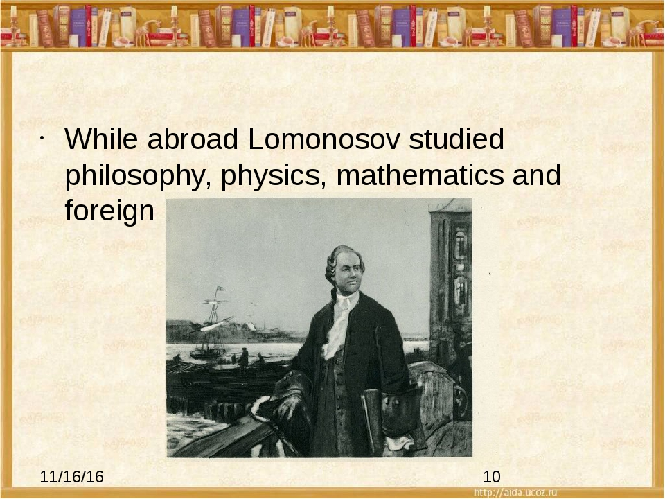While abroad Lomonosov studied philosophy, physics, mathematics and foreign...