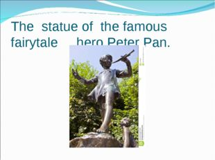 The statue of the famous fairytale hero Peter Pan.