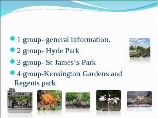1 group- general information. 2 group- Hyde Park 3 group- St James's Park 4 g